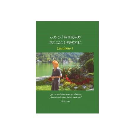 Los cuadernos de Lola Bernal. Cuaderno I - Qué tus medicinas sean tus alimentos y tus alimentos tu única medidina
